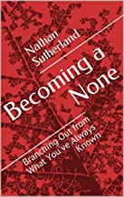 Becoming a None: Branching Out from What You've Always Known