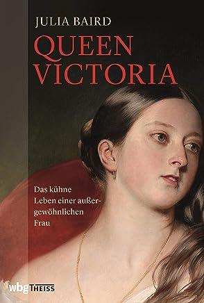 Queen Victoria: Das kühne Leben einer außergewöhnlichen Frau (German Edition)