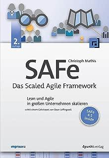 SAFe – Das Scaled Agile Framework: Lean und Agile in großen Unternehmen skalieren. Mit einem Geleitwort von Dean Leffingwell. SAFe 4.5 inside (German Edition)