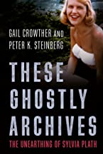 These Ghostly Archives: The Unearthing of Sylvia Plath