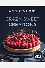 How to Cook That: Crazy Sweet Creations (Dessert Cookbook) Kindle Edition