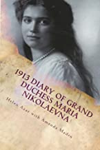 1913 Diary of Grand Duchess Maria Nikolaevna: Comlplete Tercentennial Journal of the Third Daugher of the Last Tsar (The Romanovs in Their Own Words Book 6)
