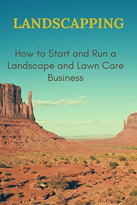 LANDSCAPPING: How to Start and Run a Landscape and Lawn Care Business (English Edition)