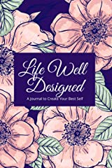 Life Well Designed: A Journal to Create Your Best Self Paperback