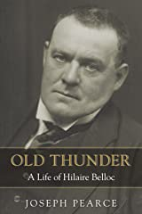 Old Thunder: A Life of Hilaire Belloc Kindle Edition