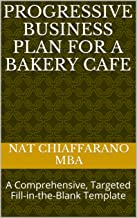 Progressive Business Plan for a Bakery Cafe: A Comprehensive, Targeted Fill-in-the-Blank Template