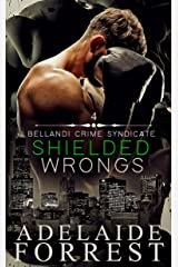 Shielded Wrongs: A Dark Mafia Romance (Bellandi Crime Syndicate Book 4) Kindle Edition
