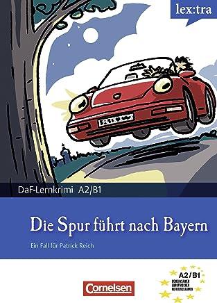 A2-B1 - Die Spur führt nach Bayern: Krimi-Lektüre als E-Book (Lextra - Deutsch als Fremdsprache - DaF-Lernkrimis: Ein Fall für Patrick Reich) (German Edition)