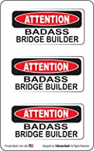 Attention Badass Bridge Builder - (3 PACK) - Full Color Printed - (size: 2