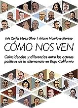 Cómo nos ven: Coincidencias y diferencias entre los actores políticos de la alternancia en Baja California