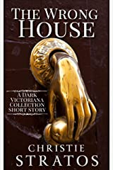 The Wrong House: A Victorian Era Medical Suspense Short Story (Dark Victoriana Collection) Kindle Edition