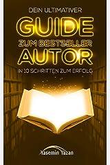 Dein ultimativer Guide zum Bestseller Autor: In 10 Schritten zum Erfolg (Erfolgreich ein Buch schreiben 2) Kindle Ausgabe