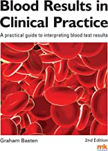 Blood Results in Clinical Practice: A practical guide to interpreting blood test results