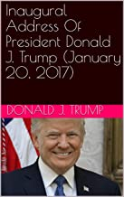 Inaugural Address Of President Donald J. Trump (January 20, 2017) (English Edition)