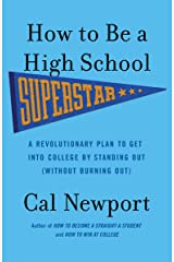 How to Be a High School Superstar: A Revolutionary Plan to Get into College by Standing Out (Without Burning Out) (English Edition) eBook Kindle
