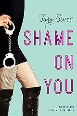 Shame On You (Fool Me Once Book 1) Kindle Edition