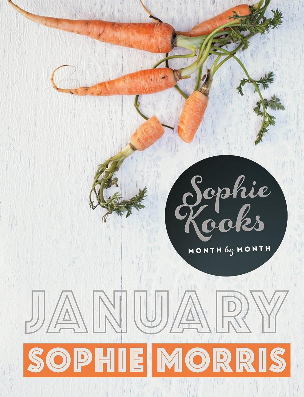 民主党負担音節Sophie Kooks Month by Month: January: Quick and Easy Feelgood Seasonal Food for January from Kooky Dough's Sophie Morris (English Edition)