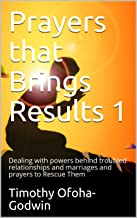 Prayers that Brings Results 1: Dealing with powers behind troubled relationships and marriages and prayers to Rescue Them