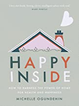 Happy Inside: How to harness the power of home for health and happiness (English Edition)