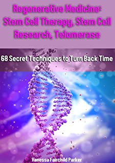 Regenerative Medicine: Stem Cell Therapy, Stem Cell Research, Telomeres and Telomerase, HGH Factor, Human Placenta: 68 Secret Techniques To Turn Back Time. Life Extension. How to Live Forever