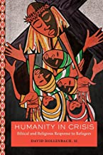 Humanity in Crisis: Ethical and Religious Response to Refugees (Moral Traditions)