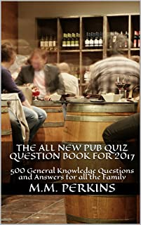 The All New Pub Quiz Question Book for 2017: 500 General Knowledge Questions and Answers for all the Family