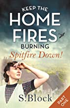 Keep the Home Fires Burning: Part One: Spitfire Down! (Keep the Home Fires Burning series Book 1)