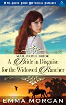 Mail Order Bride: A Bride in Disguise for the Widowed Rancher