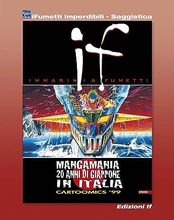 If n. 8 - Mangamania, 20 anni di Giappone in Italia (iFumetti Imperdibili - Saggistica): If - Immagini & Fumetti n. 8, marzo 1999