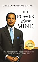 The Power Of Your Mind: Walk In Divine Excellence And Transform Your Worldthrough The Power Of A Renewed Mind
