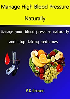 Manage High Blood Pressure Naturally: Manage your blood pressure naturally and stop taking medicines (FREE HEALTH Book 3)