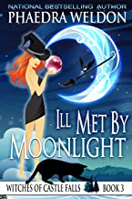 Ill Met By Moonlight: A Paranormal Cozy Mystery (Witches Of Castle Falls Book 3)