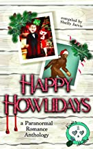 Happy Howlidays: a Paranormal Romance Anthology (Bones Hollow Romance Collections Book 1)