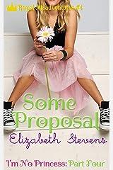 Some Proposal: I'm No Princess (Part 4) (Royal Misadventures) Kindle Edition