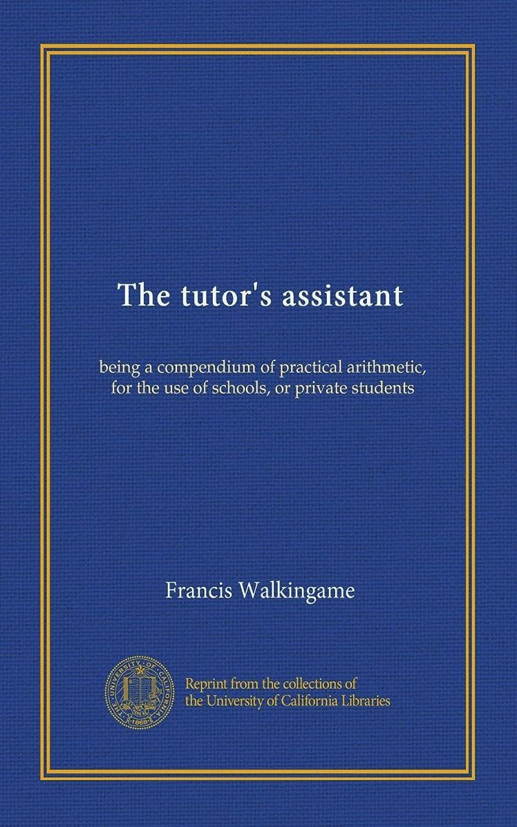 腫瘍ピンチかんがいThe tutor's assistant: being a compendium of practical arithmetic, for the use of schools, or private students