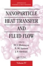 Nanoparticle Heat Transfer and Fluid Flow (Advances in Numerical Heat Transfer: Computational and Physical Processes in Mechanics and Thermal Sciences Book 4)