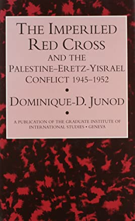 The Imperiled Red Cross & the Palestine – Eretz–Yisrael Conflict 1945–1952