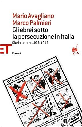 Gli ebrei sotto la persecuzione in Italia: Diari e lettere 1938-1945 (Einaudi tascabili. Saggi)