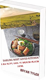 DARLING MOST LOVED KITCHEN: A NEW RECIPE GUIDE TO AMERICAN-MEXICAN CUISINE (English Edition)