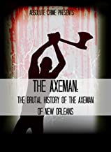 The Axeman: The Brutal History of the Axeman of New Orleans (Cold Case Book 1)