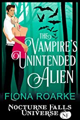 The Vampire's Unintended Alien: A Nocturne Falls Universe story Kindle Edition