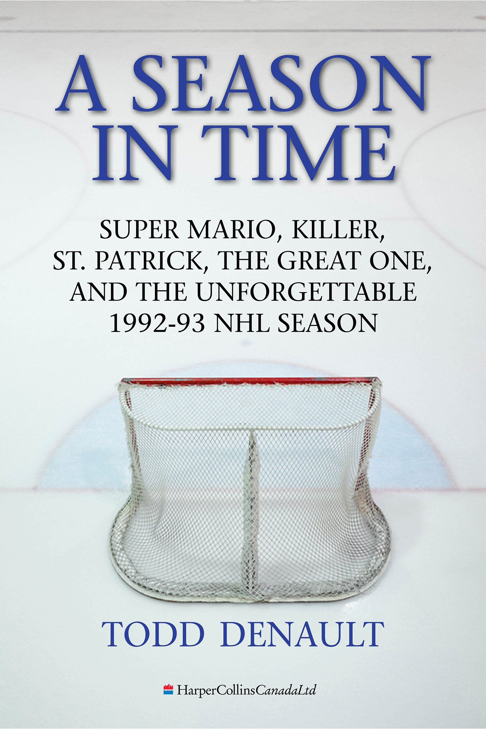 A Season In Time: Super Mario, Killer, St. Patrick, the Great One, and the Unforgettable 1992 93 NHL Season (English Edition)