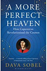 A More Perfect Heaven: How Copernicus Revolutionised the Cosmos Kindle Edition