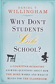 Why Don′t Students Like School?: A Cognitive Scientist Answers Questions About How the Mind Works and What It Means for th...