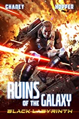 Black Labyrinth: A Military Scifi Epic (Ruins of the Galaxy Book 5) Kindle Edition