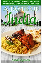 A Taste of India: Indian Cooking Made Easy with Authentic Indian Food Recipes (Best Recipes from Around the World) Kindle Edition