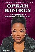 Oprah Winfrey: A Biography of a Billionaire Talk Show Host (African-American Icons)