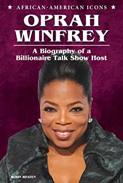 Oprah Winfrey: A Biography of a Billionaire Talk Show Host (African-American Icons)