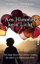 Am Himmel kein Licht: Die lange Reise eines kleinen Jungen, der allein aus Afghanistan flieht (German Edition)