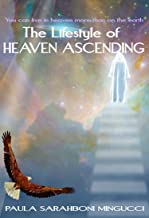 The Lifestyle of Heaven Ascending Book One: You can be in heaven more than on the earth